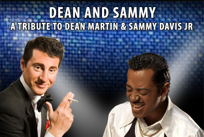 Dean and Sammy - A Tribute to Dean Martin and Sammy Davis Jr